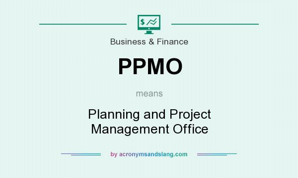What does PPMO mean? It stands for Planning and Project Management Office