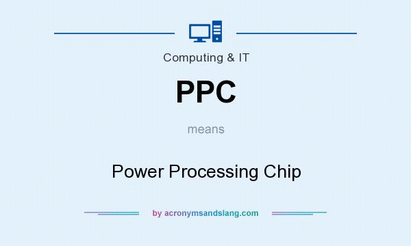 What does PPC mean? It stands for Power Processing Chip