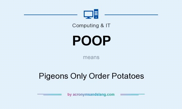 What does POOP mean? It stands for Pigeons Only Order Potatoes
