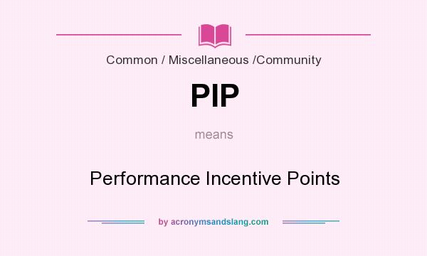 What does PIP mean? It stands for Performance Incentive Points