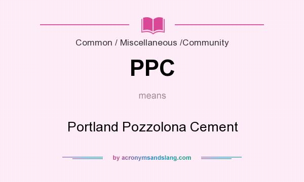 What does PPC mean? It stands for Portland Pozzolona Cement