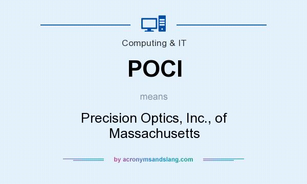 What does POCI mean? It stands for Precision Optics, Inc., of Massachusetts
