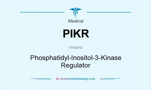 What does PIKR mean? It stands for Phosphatidyl-Inositol-3-Kinase Regulator