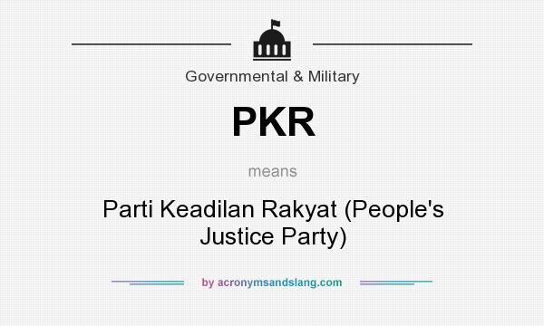 What does PKR mean? It stands for Parti Keadilan Rakyat (People`s Justice Party)