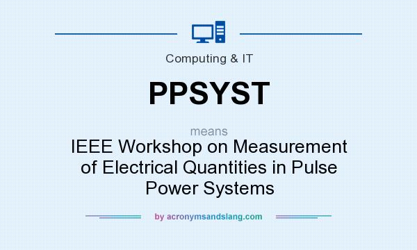 What does PPSYST mean? It stands for IEEE Workshop on Measurement of Electrical Quantities in Pulse Power Systems