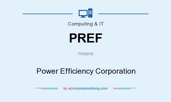 What does PREF mean? It stands for Power Efficiency Corporation