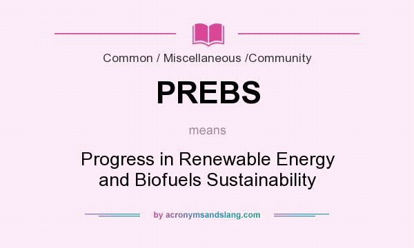 What does PREBS mean? It stands for Progress in Renewable Energy and Biofuels Sustainability