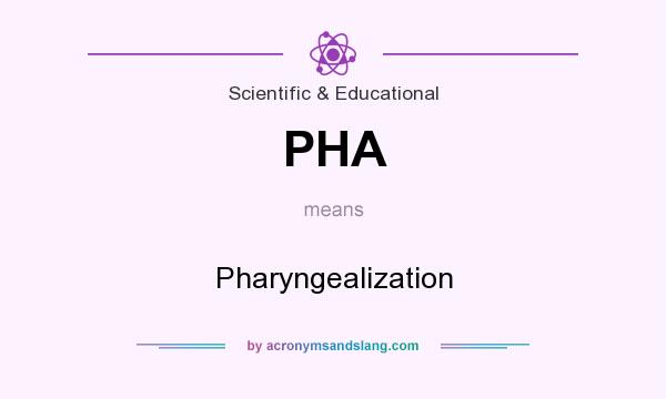 What does PHA mean? It stands for Pharyngealization
