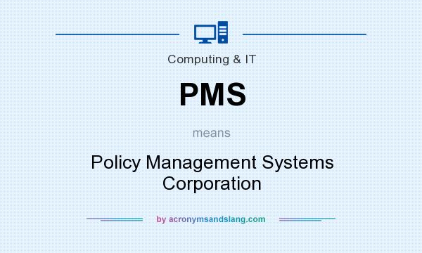 What does PMS mean? It stands for Policy Management Systems Corporation