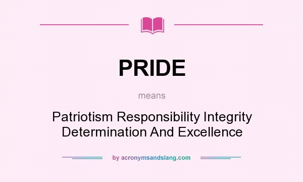 What does PRIDE mean? It stands for Patriotism Responsibility Integrity Determination And Excellence