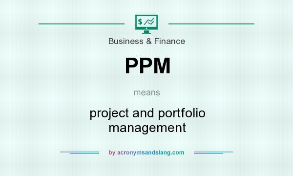 What does PPM mean? It stands for project and portfolio management