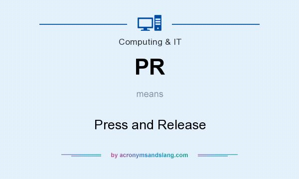 What does PR mean? It stands for Press and Release
