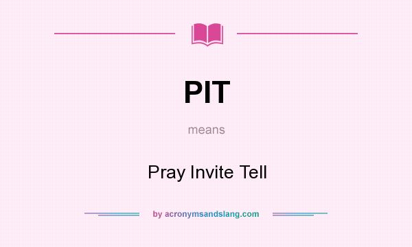 What does PIT mean? It stands for Pray Invite Tell