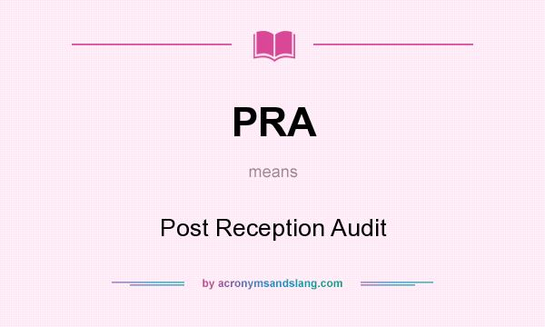 What does PRA mean? It stands for Post Reception Audit