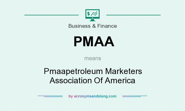 What does PMAA mean? It stands for Pmaapetroleum Marketers Association Of America
