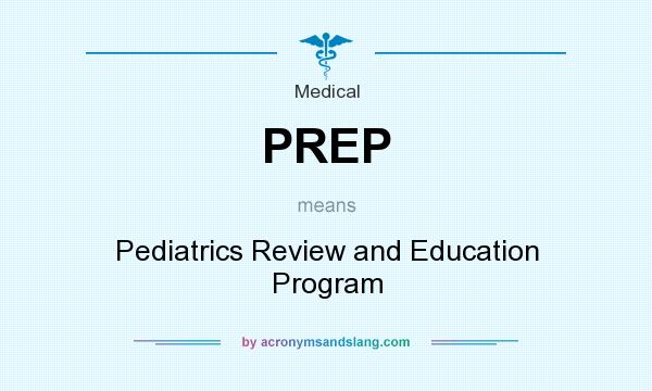 What does PREP mean? It stands for Pediatrics Review and Education Program