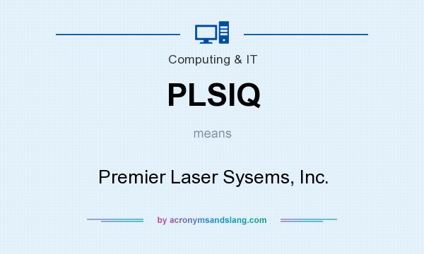 What does PLSIQ mean? It stands for Premier Laser Sysems, Inc.