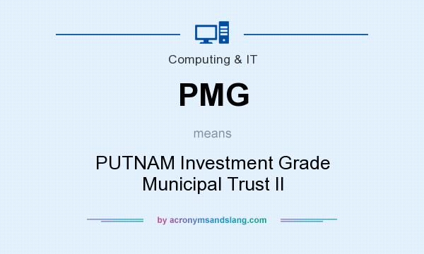 What does PMG mean? It stands for PUTNAM Investment Grade Municipal Trust II