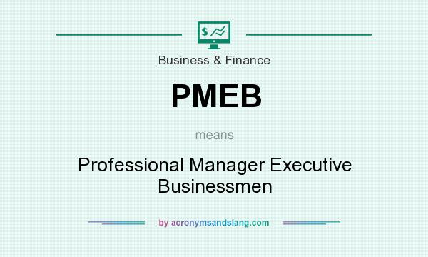 What does PMEB mean? It stands for Professional Manager Executive Businessmen