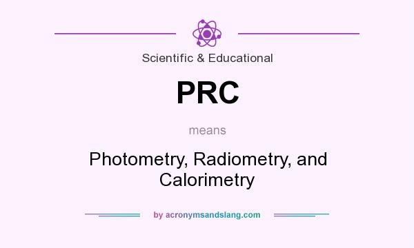 What does PRC mean? It stands for Photometry, Radiometry, and Calorimetry