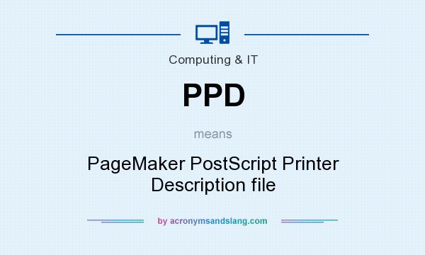 What does PPD mean? It stands for PageMaker PostScript Printer Description file