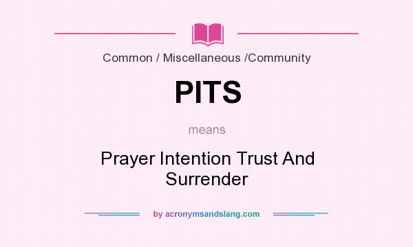 What does PITS mean? It stands for Prayer Intention Trust And Surrender