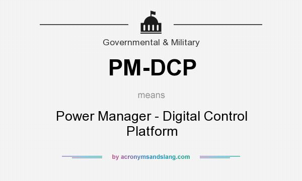 What does PM-DCP mean? It stands for Power Manager - Digital Control Platform