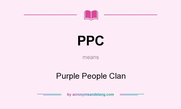 What does PPC mean? It stands for Purple People Clan