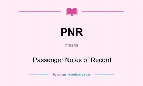 What does PNR mean? It stands for Passenger Notes of Record