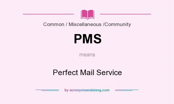 What does PMS mean? It stands for Perfect Mail Service