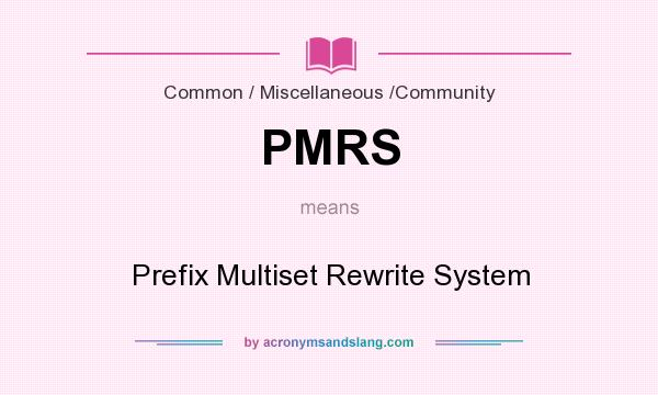 What does PMRS mean? It stands for Prefix Multiset Rewrite System