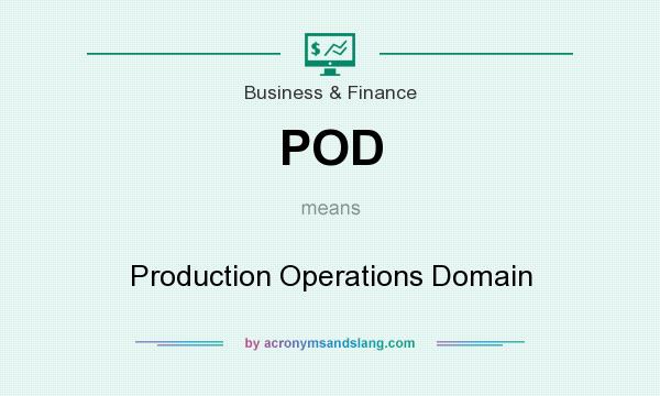 What does POD mean? It stands for Production Operations Domain