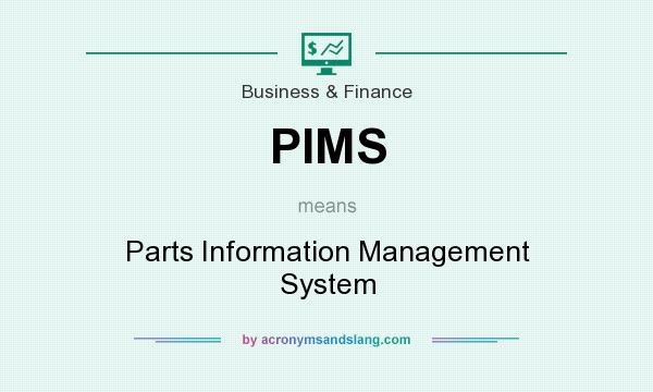 What does PIMS mean? It stands for Parts Information Management System