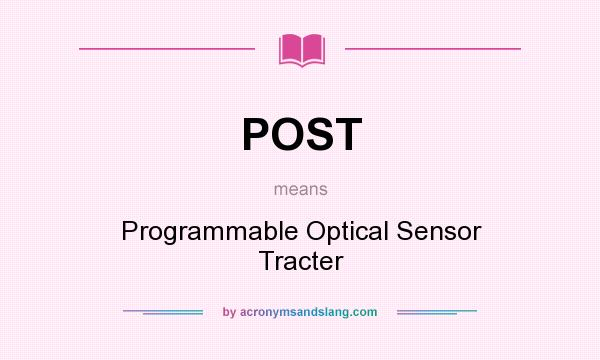 What does POST mean? It stands for Programmable Optical Sensor Tracter