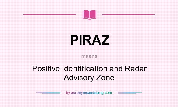 What does PIRAZ mean? It stands for Positive Identification and Radar Advisory Zone
