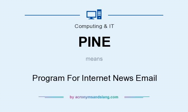 What does PINE mean? It stands for Program For Internet News Email