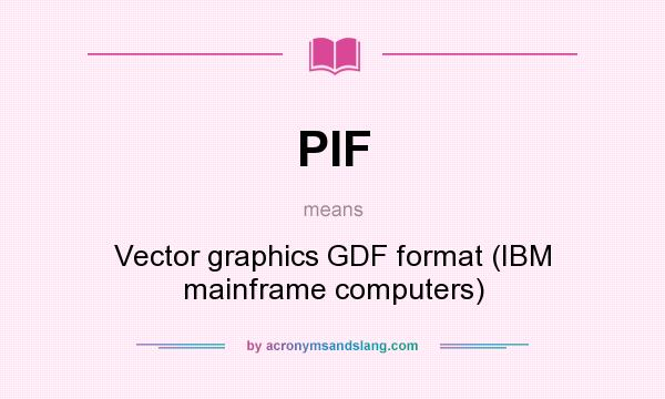 What does PIF mean? It stands for Vector graphics GDF format (IBM mainframe computers)