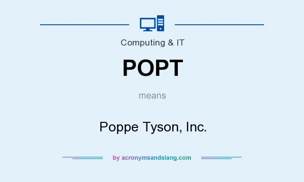 What does POPT mean? It stands for Poppe Tyson, Inc.