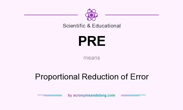 What does PRE mean? It stands for Proportional Reduction of Error