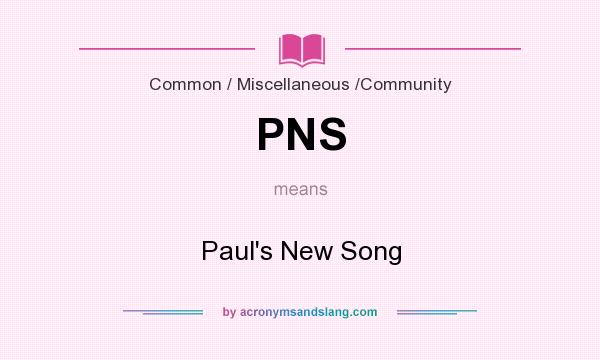 What does PNS mean? It stands for Paul`s New Song