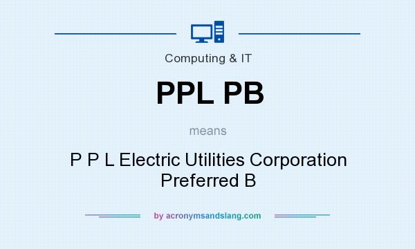 What does PPL PB mean? It stands for P P L Electric Utilities Corporation Preferred B