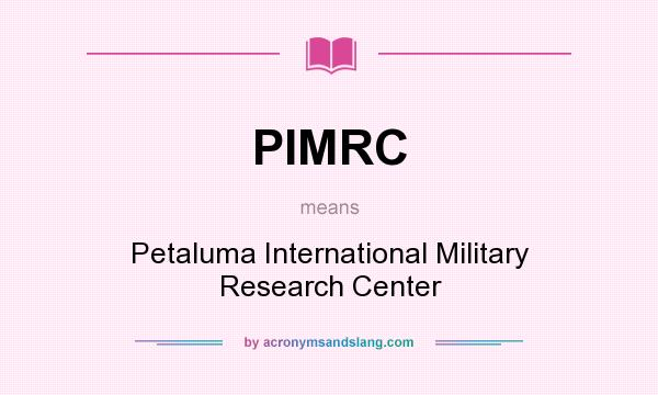 What does PIMRC mean? It stands for Petaluma International Military Research Center