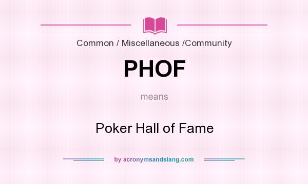 What does PHOF mean? It stands for Poker Hall of Fame