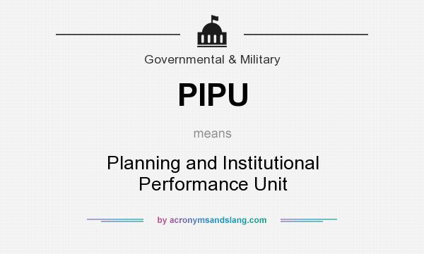 What does PIPU mean? It stands for Planning and Institutional Performance Unit