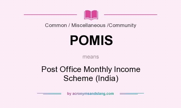 What does POMIS mean? It stands for Post Office Monthly Income Scheme (India)