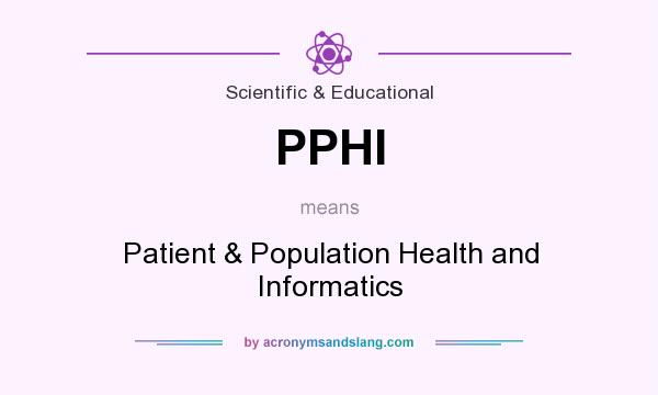 What does PPHI mean? It stands for Patient & Population Health and Informatics