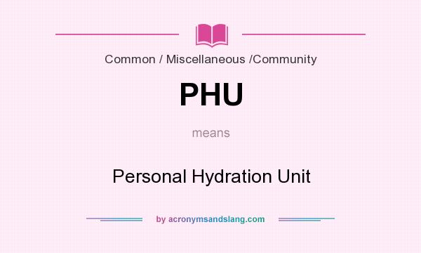 What does PHU mean? It stands for Personal Hydration Unit