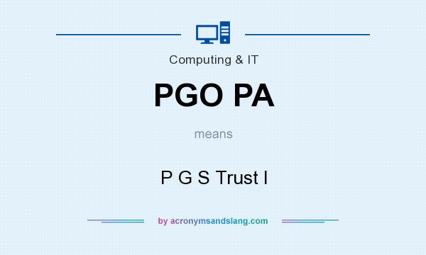 What does PGO PA mean? It stands for P G S Trust I
