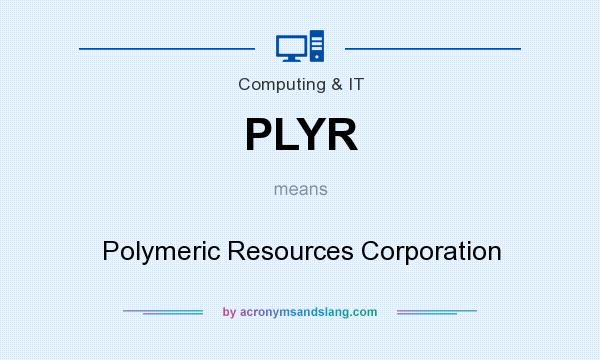 What does PLYR mean? It stands for Polymeric Resources Corporation