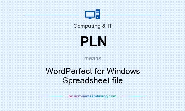 What does PLN mean? It stands for WordPerfect for Windows Spreadsheet file